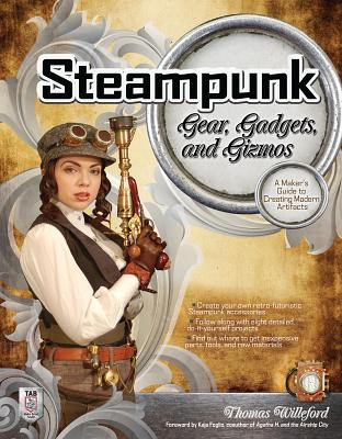 Steampunk Gear, Gadgets, and Gizmos By Willeford, Thomas