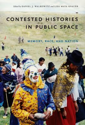 Contested Histories in Public Space By Walkowitz, Daniel J. (EDT)/ Knauer, Lisa Maya (EDT)